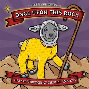 Jammy Jams - Once Upon This Rock: Lullaby Renditions Of Christian Rock